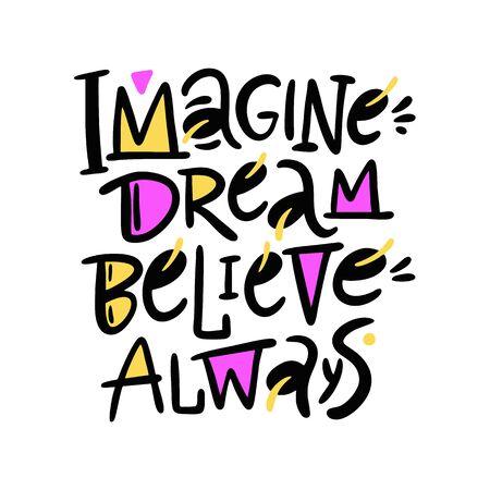 Imagine dream believe always.