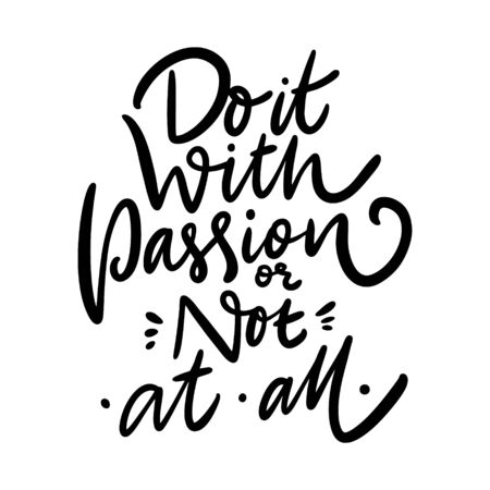 Do it with Passion, or not at all. Hand drawn vector phrase lettering.