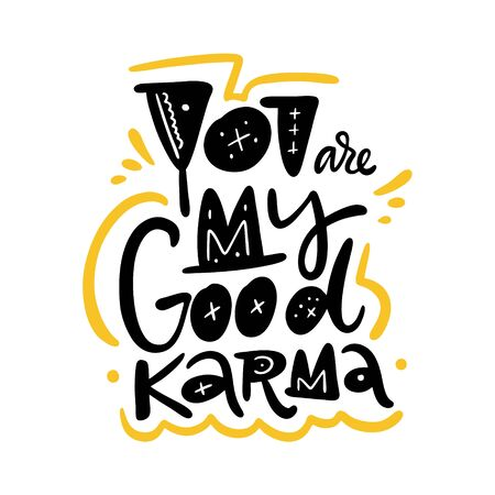 You are my good karma hand drawn vector lettering. Scandinavian style. Isolated on white background.