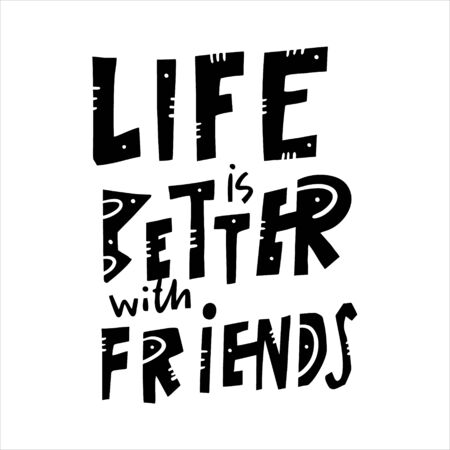 Life is better with friends phrase vector lettering. Isolated on white background.