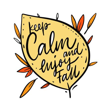 Keep calm and enjoy fall. Hand drawn vector holiday phrase. Isolated on white background.