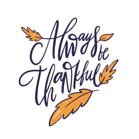 Always be thankful. Holiday autumn lettering phrase. Hand drawn vector illustration. Иллюстрация