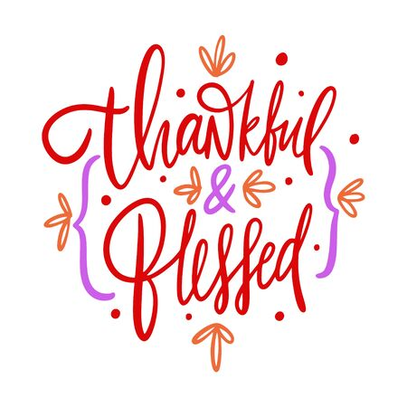 Thankful and blessed holiday lettering phrase. Hand drawn vector illustration.
