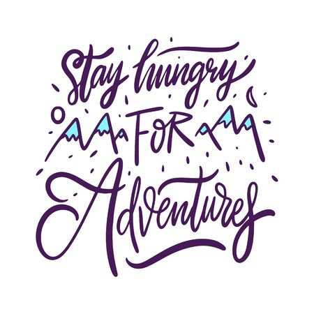 Saty Hungry for adventures hand drawn vector lettering. Isolated on white background.