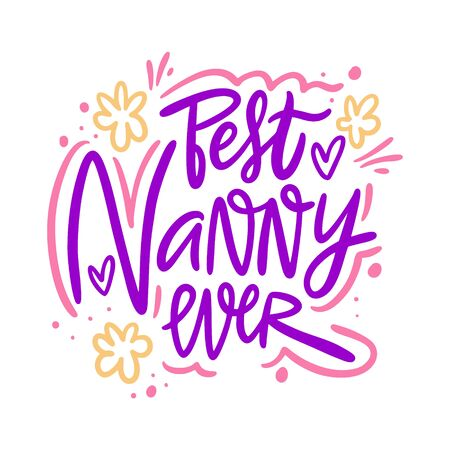 Best Nanny Ever hand drawn vector illustration. Isolated on white background.