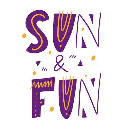 Sun and fun. Summer holiday. Hand drawn vector lettering phrase. Cartoon style.