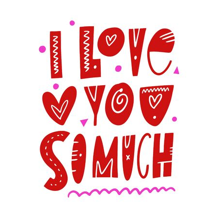 I love you so much. Hand drawn vector lettering phrase. Cartoon style.