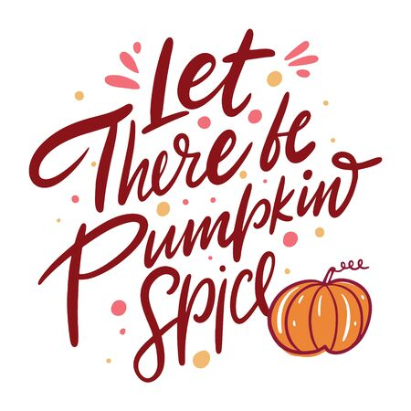 Let there be pumpkin spice hand drawn vector illustration and lettering. Isolated on white background.