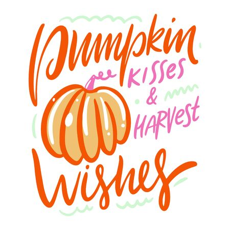 Pumpkin Kisses and harvest wishes. Design for cafe, restaurant, menu. Hand drawn vector autumn lettering phrase. Isolated on white background. Cartoon style.