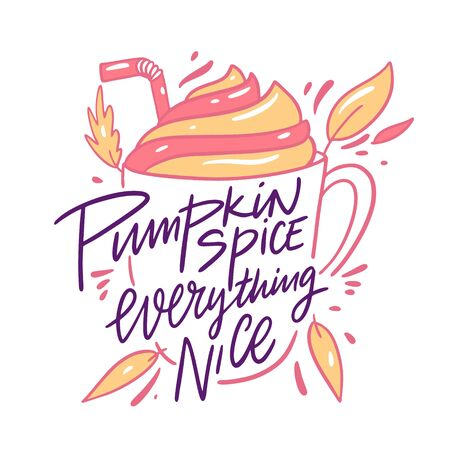 Pumpkin Spice Everything Nice. Design for cafe, restaurant, menu. Hand drawn vector autumn lettering phrase. Isolated on white background. Cartoon style. Ilustração