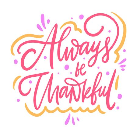 Always be thankful. Hand drawn vector autumn lettering phrase. Isolated on white background. Cartoon style. Illustration