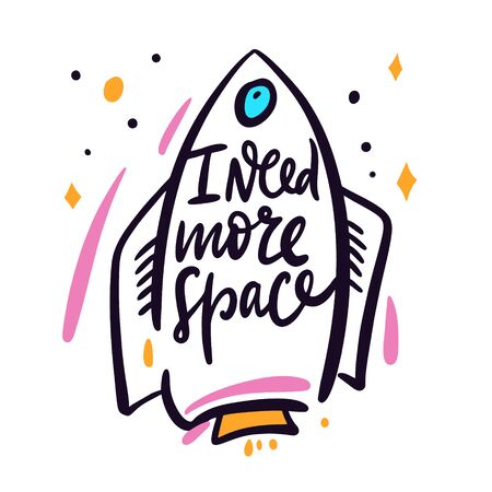 I need more space Hand drawn vector lettering phrase. Cartoon style.