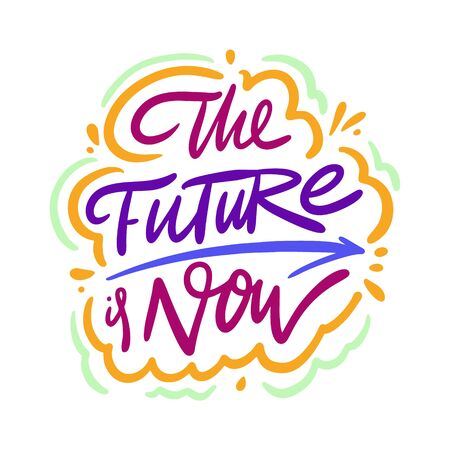 The Future is Now. Hand drawn vector lettering phrase. Cartoon style. Isolated on white background. Ilustrace
