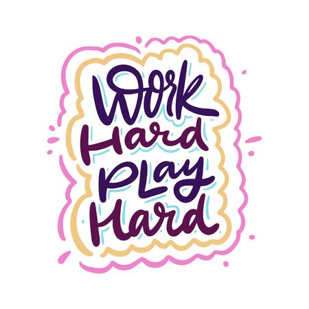 Work hard play hard. Motivational phrase. Hand drawn vector lettering. Cartoon style. Isolated on white background.