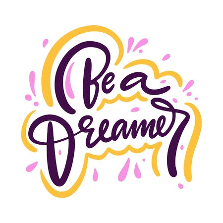 Be a dreamer sign. Hand drawn vector lettering phrase. Cartoon style. Isolated on white background.