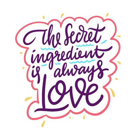 The secret ingredient is always love. Hand drawn vector lettering phrase. Cartoon style. Isolated on white background. Illusztráció