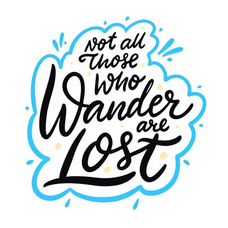 Not All those who wander are lost. Hand drawn vector lettering motivation phrase. Cartoon style.