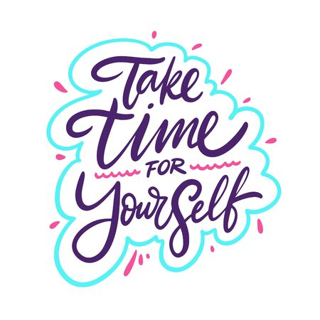 Take time for yourself. Hand drawn vector lettering motivation phrase. Cartoon style.