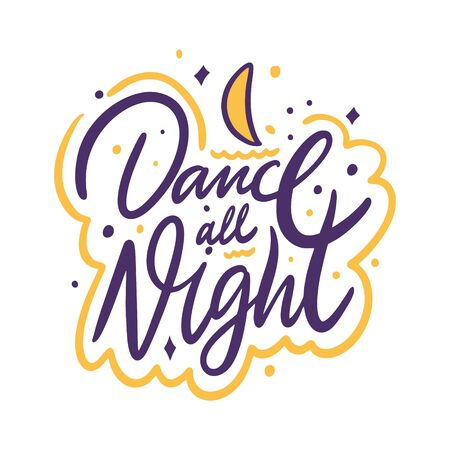Dance all night. Hand drawn vector lettering motivation phrase. Cartoon style. Isolated on white background Ilustração