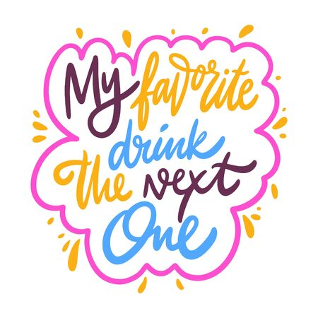 My favorite drink the next one. Hand drawn vector lettering motivation phrase. Cartoon style. Isolated on white background