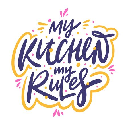 My kitchen, my rules. Hand drawn vector lettering motivation phrase. Cartoon style. Isolated on white background