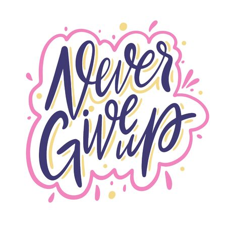 Never give up. Hand drawn vector lettering motivation phrase. Cartoon style. Isolated on white background