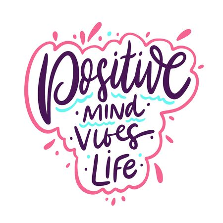 Positive mind, positive vibes, positive life. Hand drawn vector lettering motivation phrase. Cartoon style. Isolated on white background