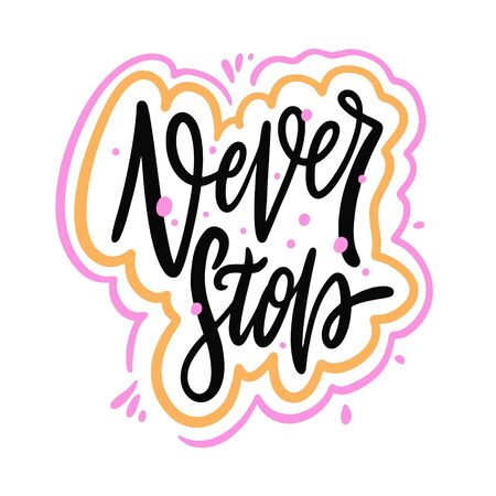Never stop. Hand drawn vector lettering motivation phrase. Cartoon style.