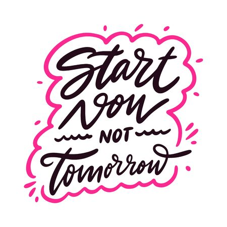Start now not tomorrow. Hand drawn vector lettering phrase. Cartoon style.