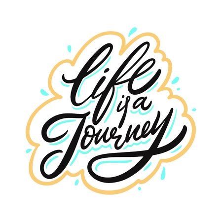 Life is a Journey. Hand drawn vector lettering phrase. Cartoon style.