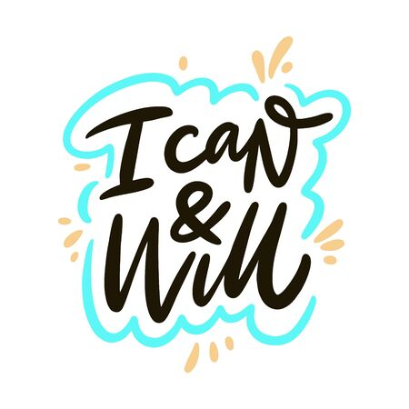 I Can and Will. Hand drawn vector lettering phrase. Cartoon style.