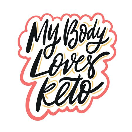 My Body Loves Keto. Hand drawn vector lettering phrase. Cartoon style.