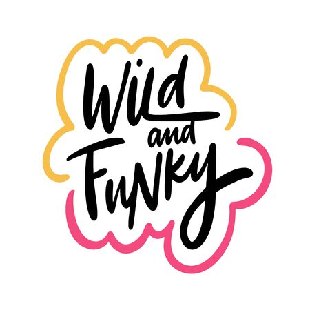Wild and Funky. Hand drawn vector lettering phrase. Cartoon style.