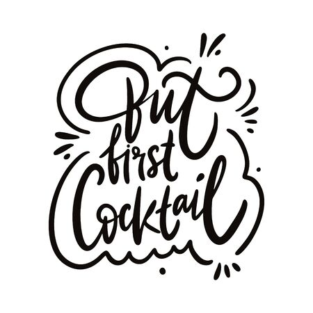 But First Cocktail. Hand drawn vector lettering phrase.