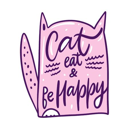 Cat eat and be happy. Hand drawn vector lettering phrase. Isolated on white background.