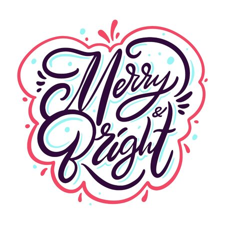 Merry and Bright sign. Hand drawn vector lettering phrase. Isolated on white background.