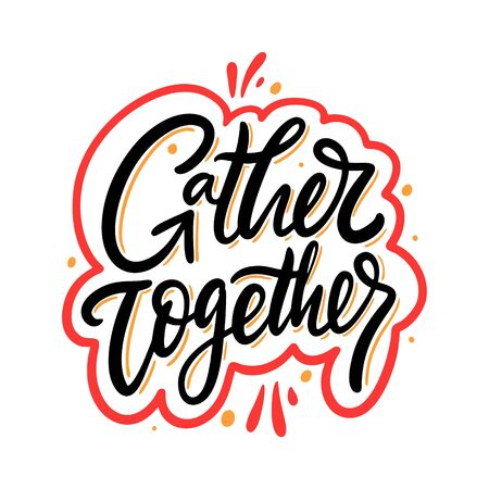 Gather Together hand drawn vector lettering. Isolated on white background.