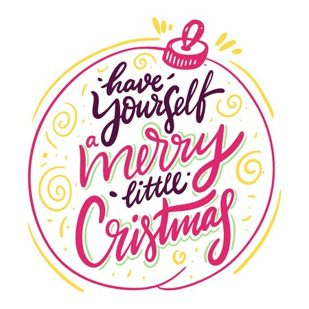 Have yourself a merry little Christmas. Hand drawn vector lettering. Isolated on white background.