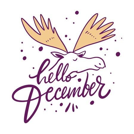 Hello December Calligraphy sign. Moose head and horns cartoon style. Hand drawn vector holiday card.