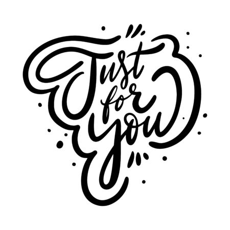Just for you. Christmas holiday phrase. Hand drawn vector lettering. Black ink. Isolated on white background.