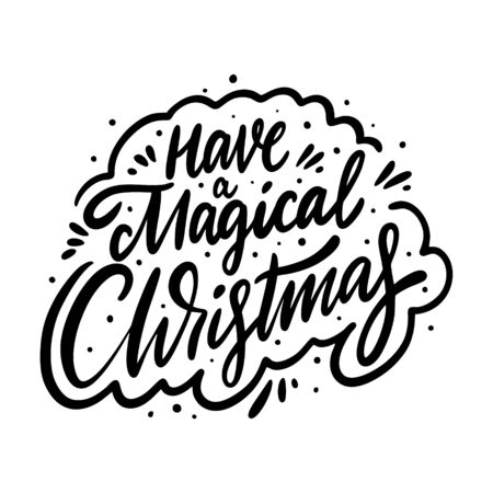 Have a magic christmas holiday phrase. Hand drawn vector lettering. Black ink. Isolated on white background.