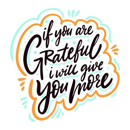 If you are grateful i will give you more calligraphy phrase. Black ink. Hand drawn vector lettering.