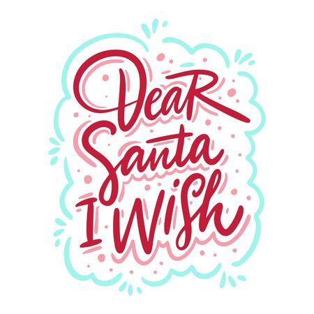 Dear Santa i wish calligraphy sign. Colorful Hand drawn vector illustration.