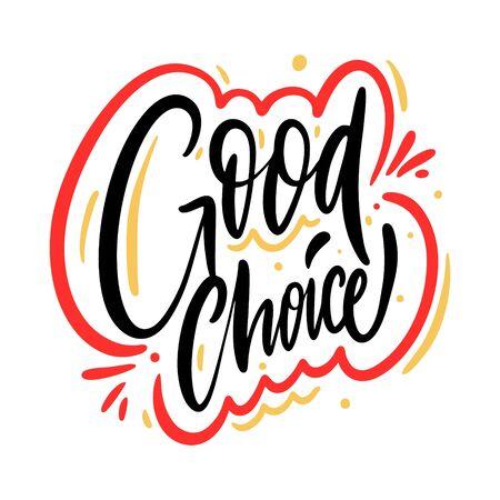 Good Choice. Motivation modern calligraphy phrase. Hand drawn vector illustration.