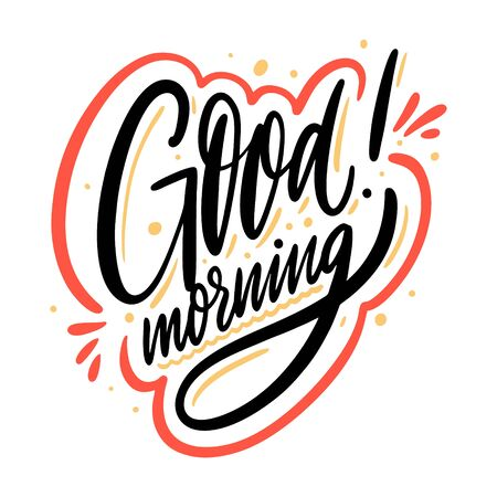 Good Morning. Motivation modern calligraphy phrase. Hand drawn vector illustration.