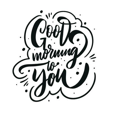 Good Morning to you. Motivation modern calligraphy phrase. Hand drawn vector lettering. Black ink. Ilustração