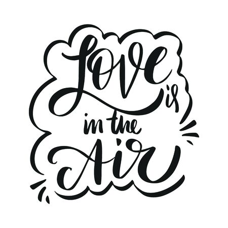 Love in the Air. Motivation modern calligraphy phrase. Hand drawn vector lettering. Black ink.