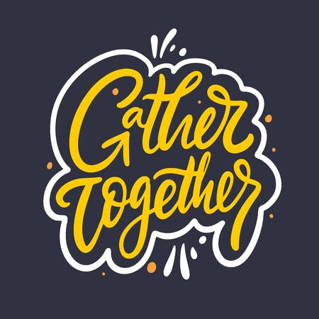 Gather Together hand drawn vector lettering. Isolated on black background.