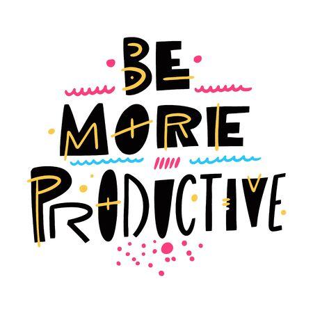 Soyez plus productif. Expression de lettrage de motivation. Illustration vectorielle dessinés à la main. Typographie scandinave.