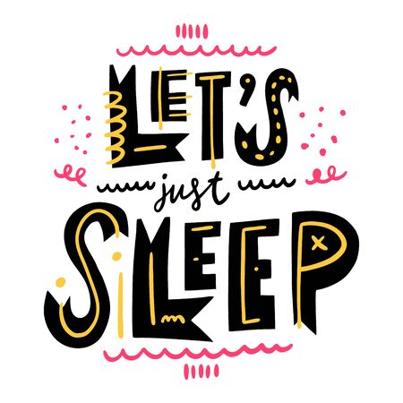 Lets Just Sleep. Motivation lettering phrase. Hand drawn vector illustration. Scandinavian typography.